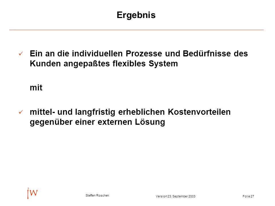 Folie 27Version 23. September 2003 jw Steffen Roschek Ergebnis Ein an die individuellen Prozesse und Bedürfnisse des Kunden angepaßtes flexibles Syste