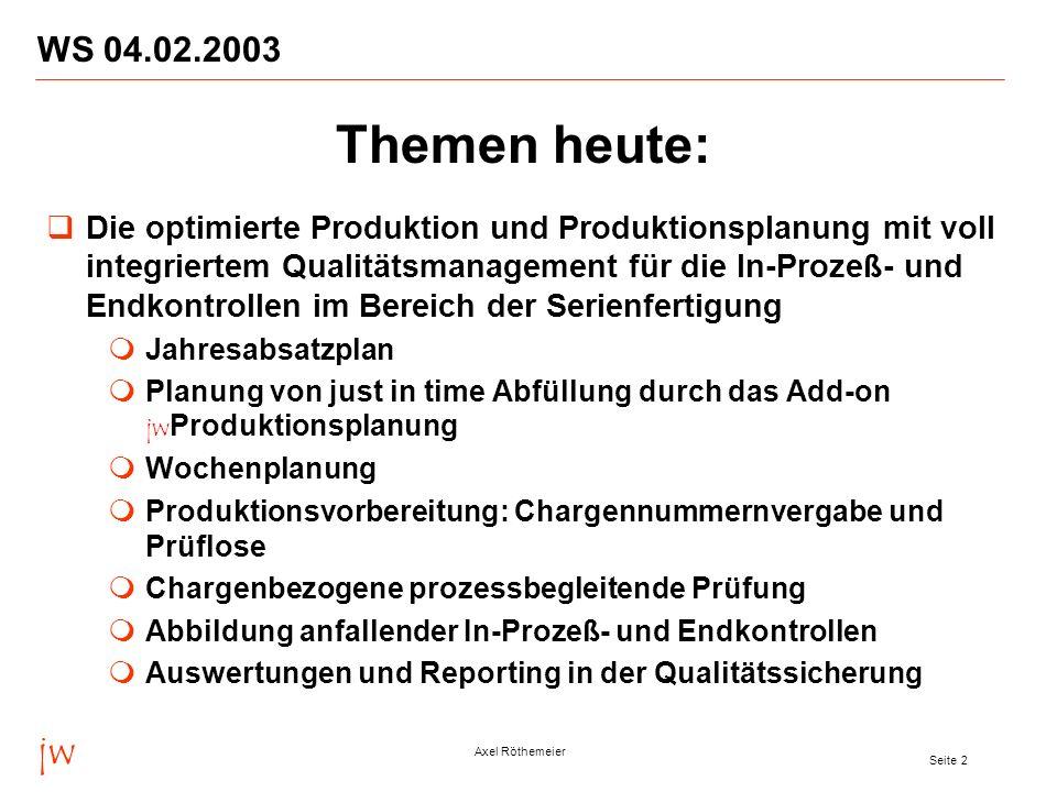 jw Axel Röthemeier Seite 13 WS 04.02.2003 Azupharma GmbH & Co., Gerlingen Aventis Pharma Deutschland GmbH, Frankfurt Degussa AG / GB Coatings & Colorants, Marl Degussa AG / GB High Performance Polymers, Marl Asta Medica AG und Arzneimittelwerk Dresden GmbH (AWD), Radebeul, Künsebeck, Frankfurt Degussa AG, Frankfurt (Charme-Projekt) BASF IT Services GmbH, Ludwigshafen BASF Pigment GmbH (Masterbatch), Köln SKW Stickstoffwerke Piesteritz GmbH, Wittenberg PCI Augsburg GmbH, Augsburg Auszug aus der Kundenliste
