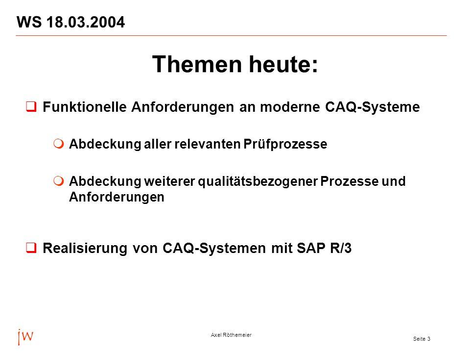 jw Axel Röthemeier Seite 3 WS 18.03.2004 Themen heute: Funktionelle Anforderungen an moderne CAQ-Systeme Abdeckung aller relevanten Prüfprozesse Abdec