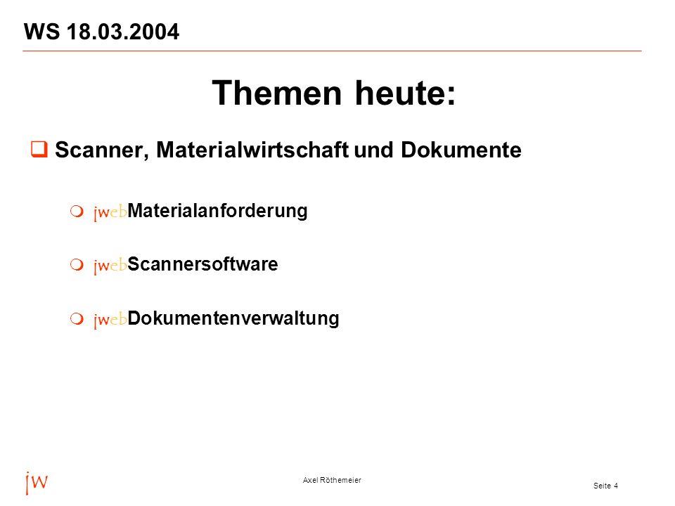 jw Axel Röthemeier Seite 4 WS 18.03.2004 Themen heute: Scanner, Materialwirtschaft und Dokumente jweb Materialanforderung jweb Scannersoftware jweb Do