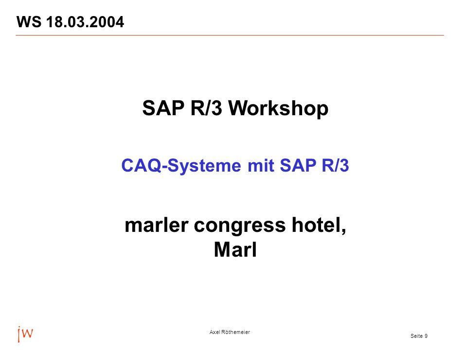 jw Axel Röthemeier Seite 9 WS 18.03.2004 SAP R/3 Workshop CAQ-Systeme mit SAP R/3 marler congress hotel, Marl