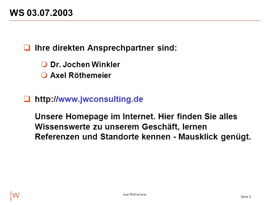jw Axel Röthemeier Seite 8 WS 03.07.2003 Ihre direkten Ansprechpartner sind: Dr.