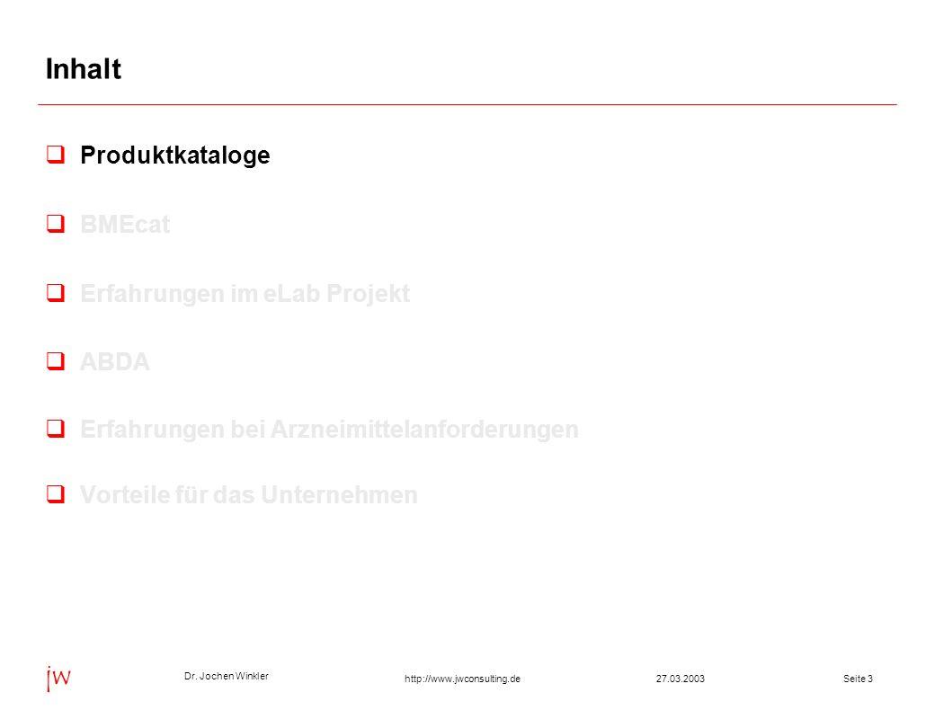 Dr. Jochen Winkler jw http://www.jwconsulting.deSeite 327.03.2003 Inhalt Produktkataloge BMEcat Erfahrungen im eLab Projekt ABDA Erfahrungen bei Arzne