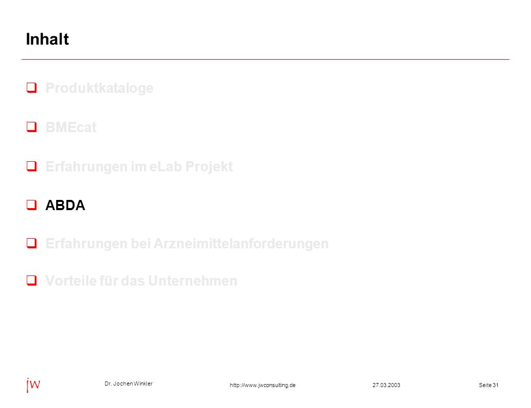 Dr. Jochen Winkler jw http://www.jwconsulting.deSeite 3127.03.2003 Inhalt Produktkataloge BMEcat Erfahrungen im eLab Projekt ABDA Erfahrungen bei Arzn