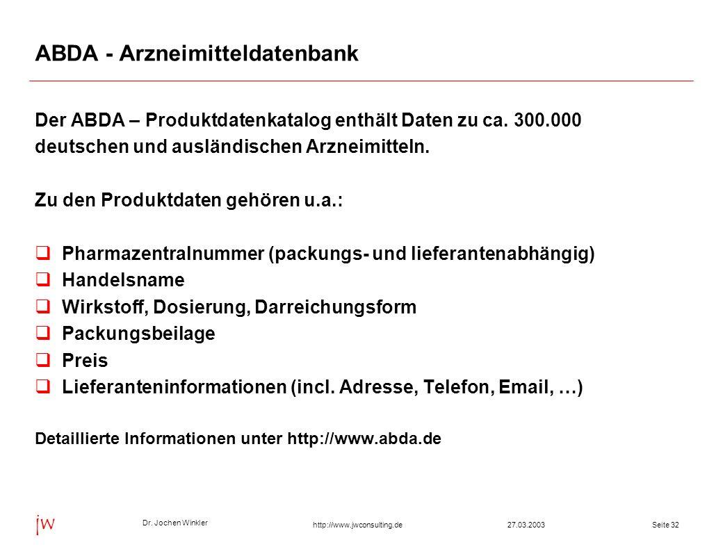 Dr. Jochen Winkler jw http://www.jwconsulting.deSeite 3227.03.2003 ABDA - Arzneimitteldatenbank Der ABDA – Produktdatenkatalog enthält Daten zu ca. 30