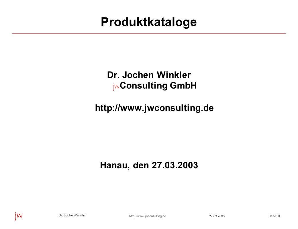 Dr. Jochen Winkler jw http://www.jwconsulting.deSeite 3827.03.2003 Produktkataloge Dr. Jochen Winkler jw Consulting GmbH http://www.jwconsulting.de Ha