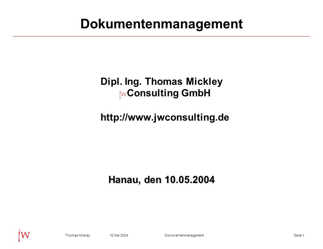 Seite 210.Mai 2004Thomas MickleyDokumentenmanagement jw Anforderungen an ein Dokumentenmanagement Dokumentenverwaltung am Beispiel Ineos Dokumentenverwaltung am Beispiel eLab jwebDokumentenmanagement Fazit Inhalt