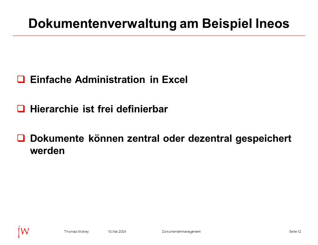 Seite 1210.Mai 2004Thomas MickleyDokumentenmanagement jw Dokumentenverwaltung am Beispiel Ineos Einfache Administration in Excel Hierarchie ist frei d