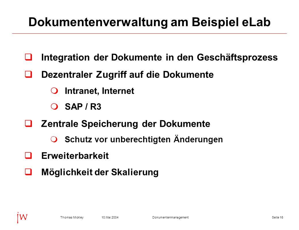 Seite 1610.Mai 2004Thomas MickleyDokumentenmanagement jw Dokumentenverwaltung am Beispiel eLab Integration der Dokumente in den Geschäftsprozess Dezen
