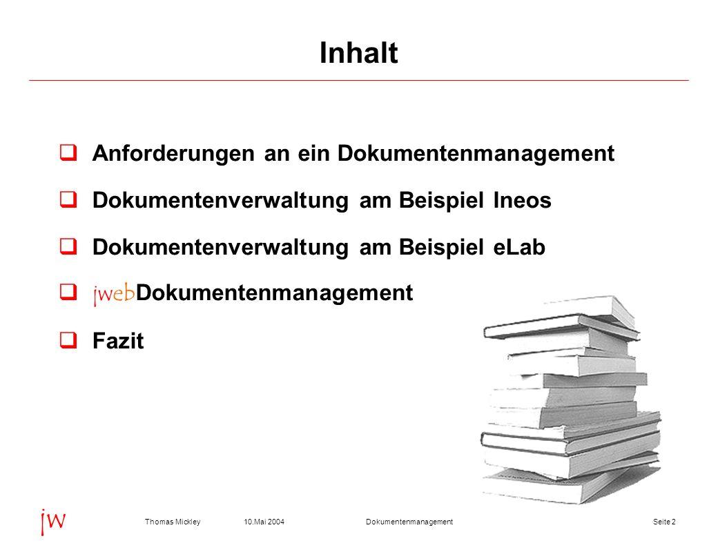 Seite 210.Mai 2004Thomas MickleyDokumentenmanagement jw Anforderungen an ein Dokumentenmanagement Dokumentenverwaltung am Beispiel Ineos Dokumentenver