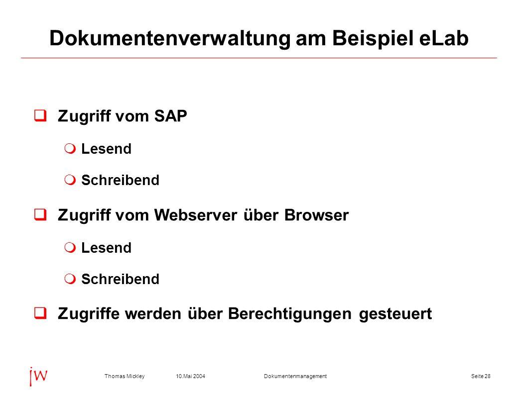 Seite 2810.Mai 2004Thomas MickleyDokumentenmanagement jw Dokumentenverwaltung am Beispiel eLab Zugriff vom SAP Lesend Schreibend Zugriff vom Webserver