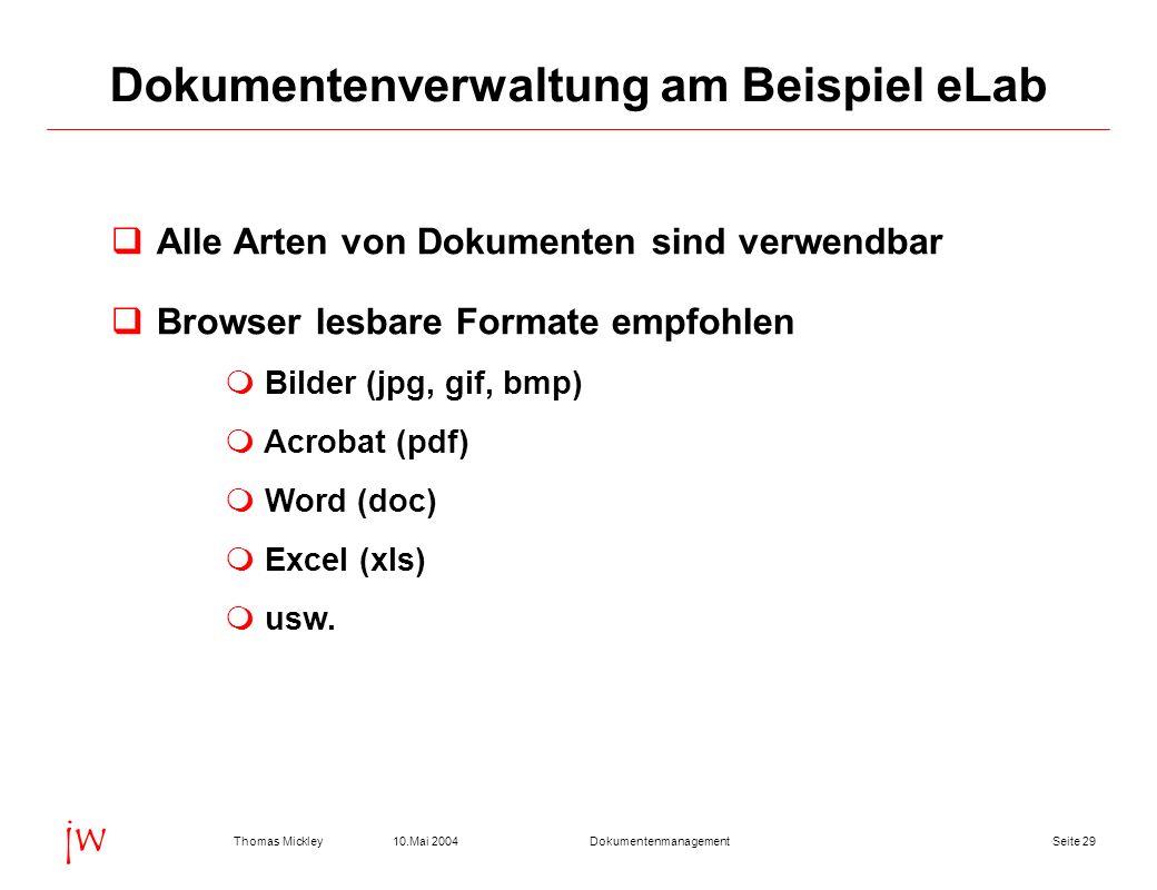 Seite 2910.Mai 2004Thomas MickleyDokumentenmanagement jw Dokumentenverwaltung am Beispiel eLab Alle Arten von Dokumenten sind verwendbar Browser lesba