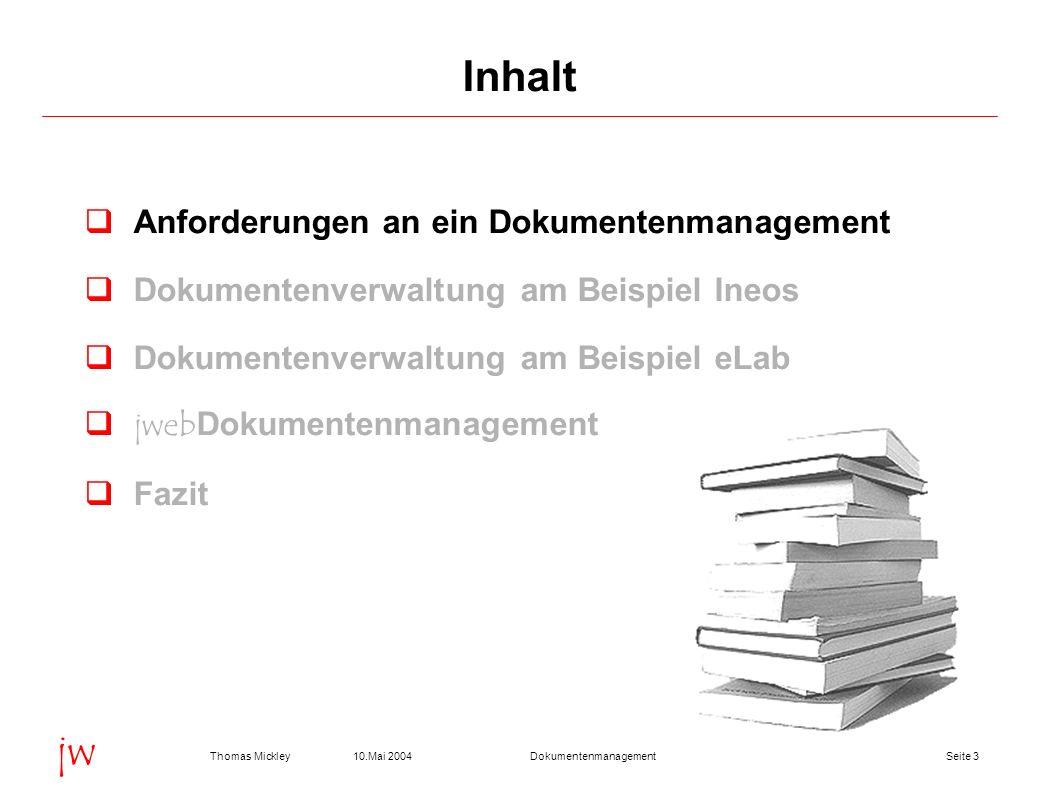 Seite 310.Mai 2004Thomas MickleyDokumentenmanagement jw Anforderungen an ein Dokumentenmanagement Dokumentenverwaltung am Beispiel Ineos Dokumentenver