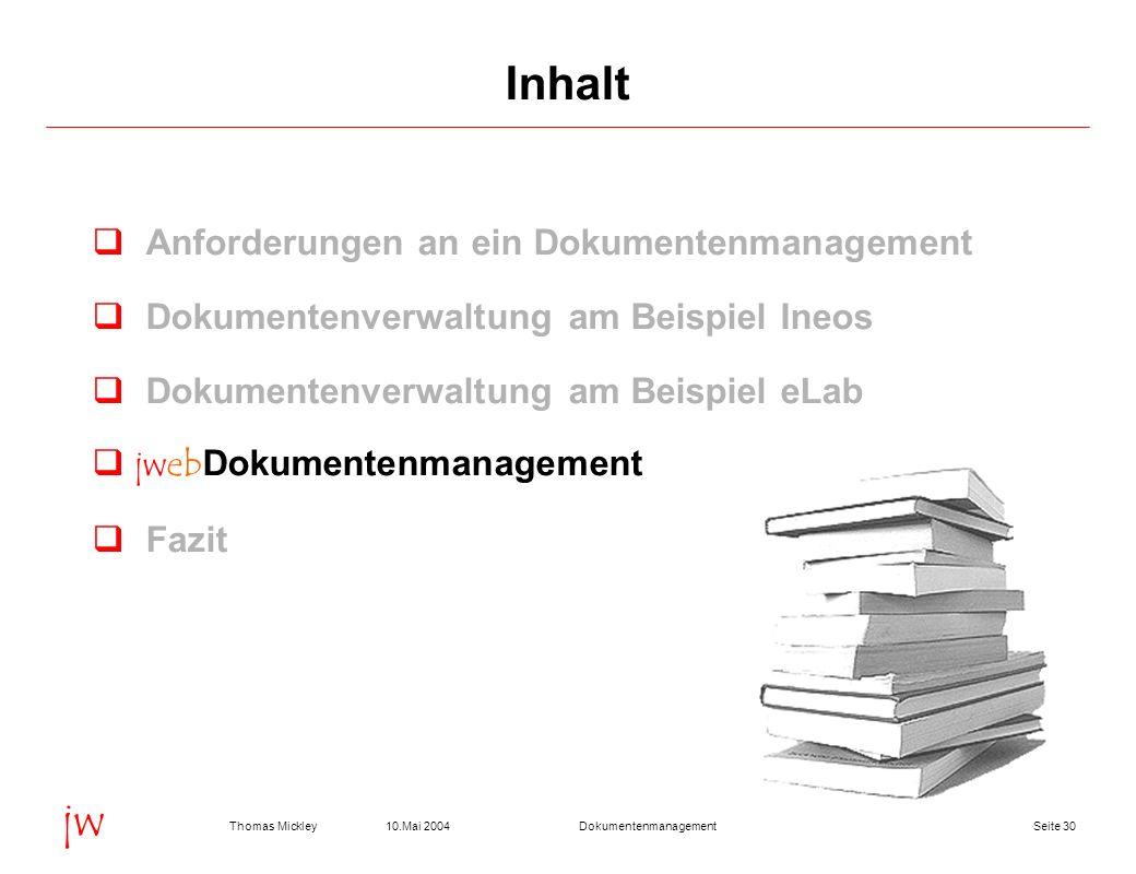 Seite 3010.Mai 2004Thomas MickleyDokumentenmanagement jw Anforderungen an ein Dokumentenmanagement Dokumentenverwaltung am Beispiel Ineos Dokumentenve