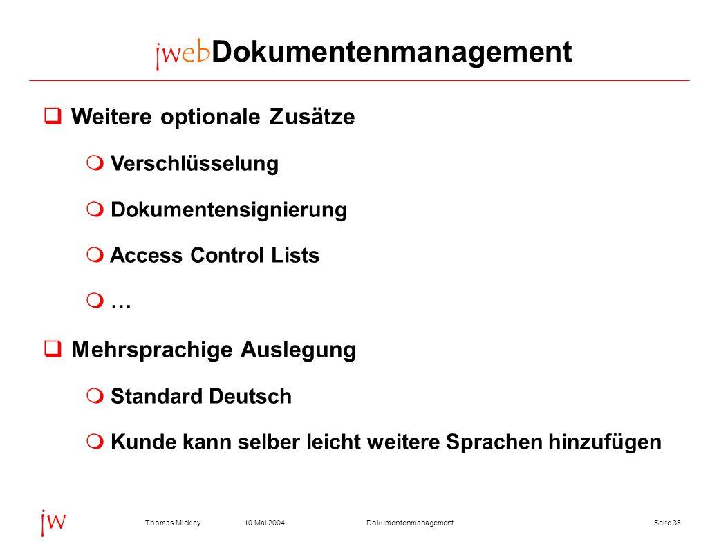 Seite 3810.Mai 2004Thomas MickleyDokumentenmanagement jw jwebDokumentenmanagement Weitere optionale Zusätze Verschlüsselung Dokumentensignierung Acces