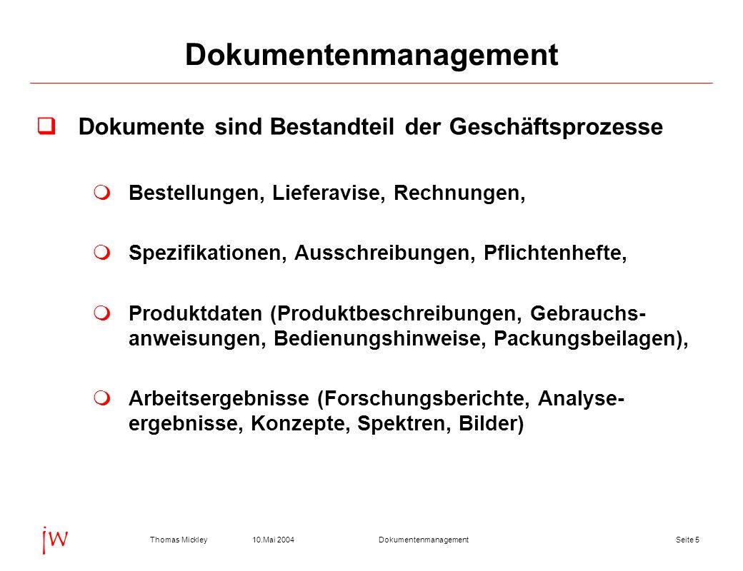 Seite 510.Mai 2004Thomas MickleyDokumentenmanagement jw Dokumente sind Bestandteil der Geschäftsprozesse Bestellungen, Lieferavise, Rechnungen, Spezif