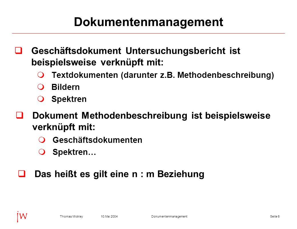 Seite 2710.Mai 2004Thomas MickleyDokumentenmanagement jw Dokumentenverwaltung am Beispiel eLab Dokumente können folgenden Objekten zugeordnet werden: Kundenauftrag Probe Stammdaten (Dienstleistungen )