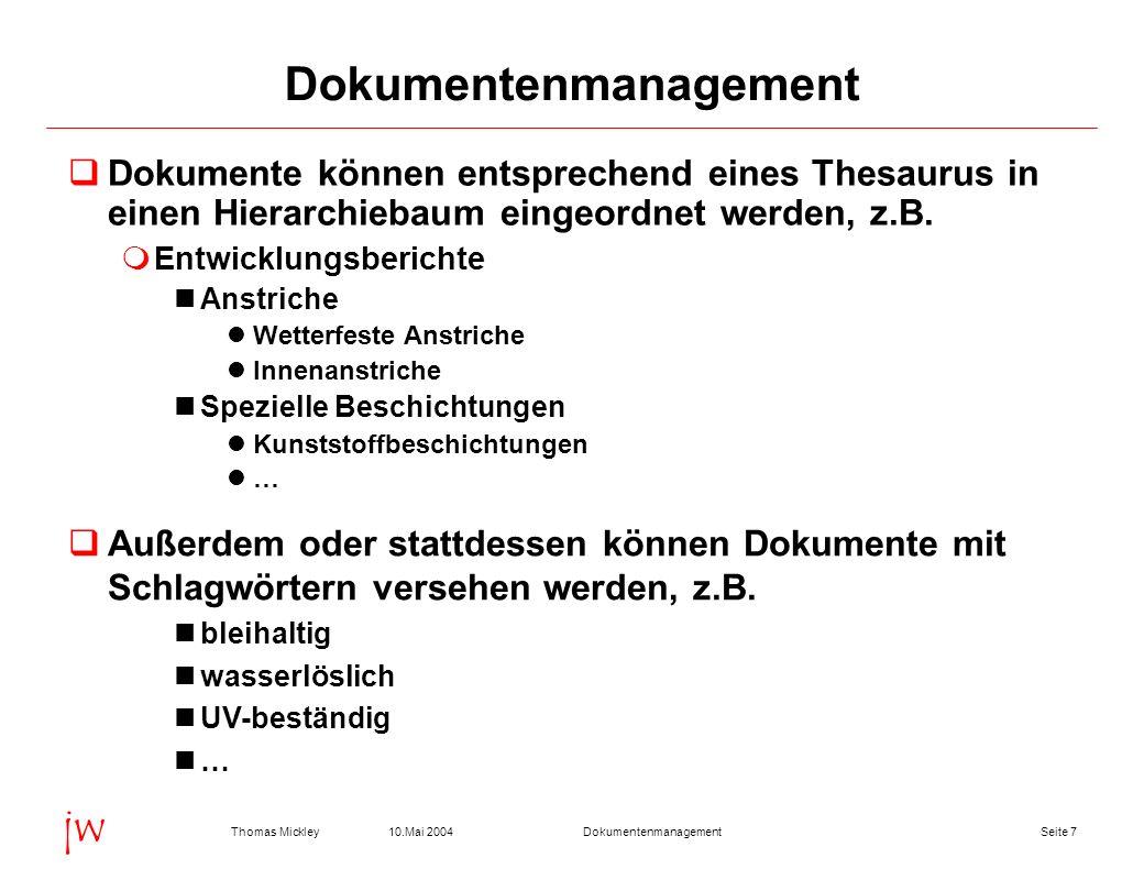 Seite 810.Mai 2004Thomas MickleyDokumentenmanagement jw Dokumentenmanagement Zusätzlich können Hierarchieknoten und Dokumente klassifiziert und mit Attributen versehen werden.