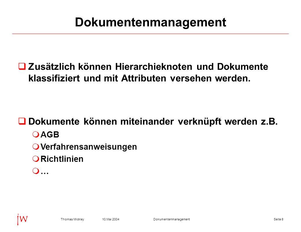 Seite 2910.Mai 2004Thomas MickleyDokumentenmanagement jw Dokumentenverwaltung am Beispiel eLab Alle Arten von Dokumenten sind verwendbar Browser lesbare Formate empfohlen Bilder (jpg, gif, bmp) Acrobat (pdf) Word (doc) Excel (xls) usw.