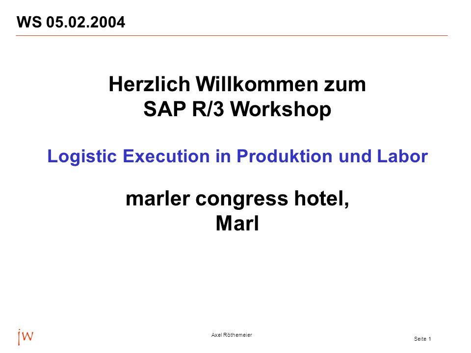 jw Axel Röthemeier Seite 1 WS 05.02.2004 Herzlich Willkommen zum SAP R/3 Workshop Logistic Execution in Produktion und Labor marler congress hotel, Ma