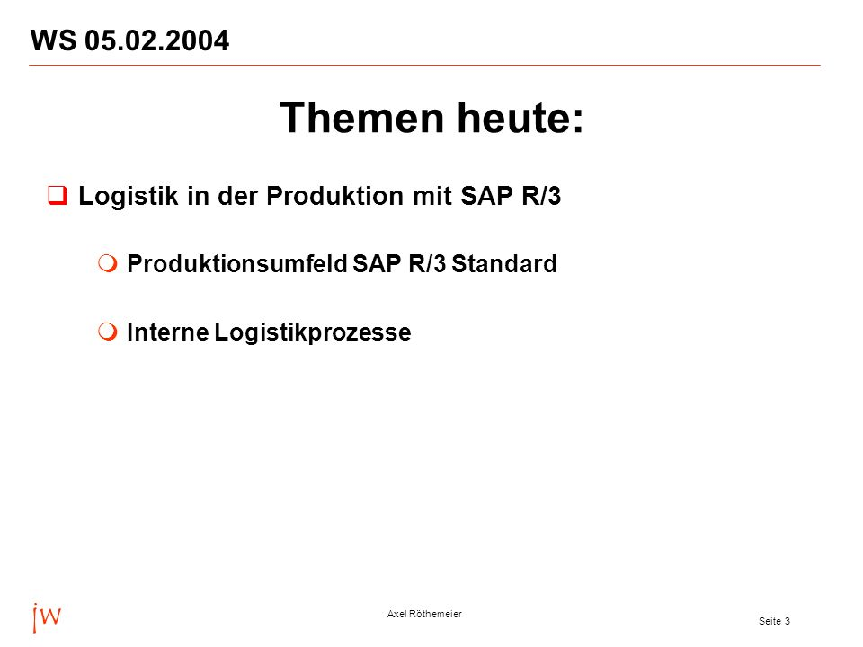 jw Axel Röthemeier Seite 4 WS 05.02.2004 Das Beratungsunternehmen jw Consulting wurde am 1.