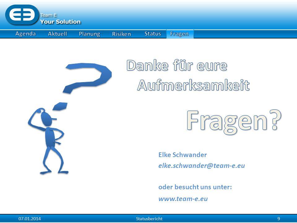 Elke Schwander elke.schwander@team-e.eu oder besucht uns unter: www.team-e.eu 07.01.2014Statusbericht9