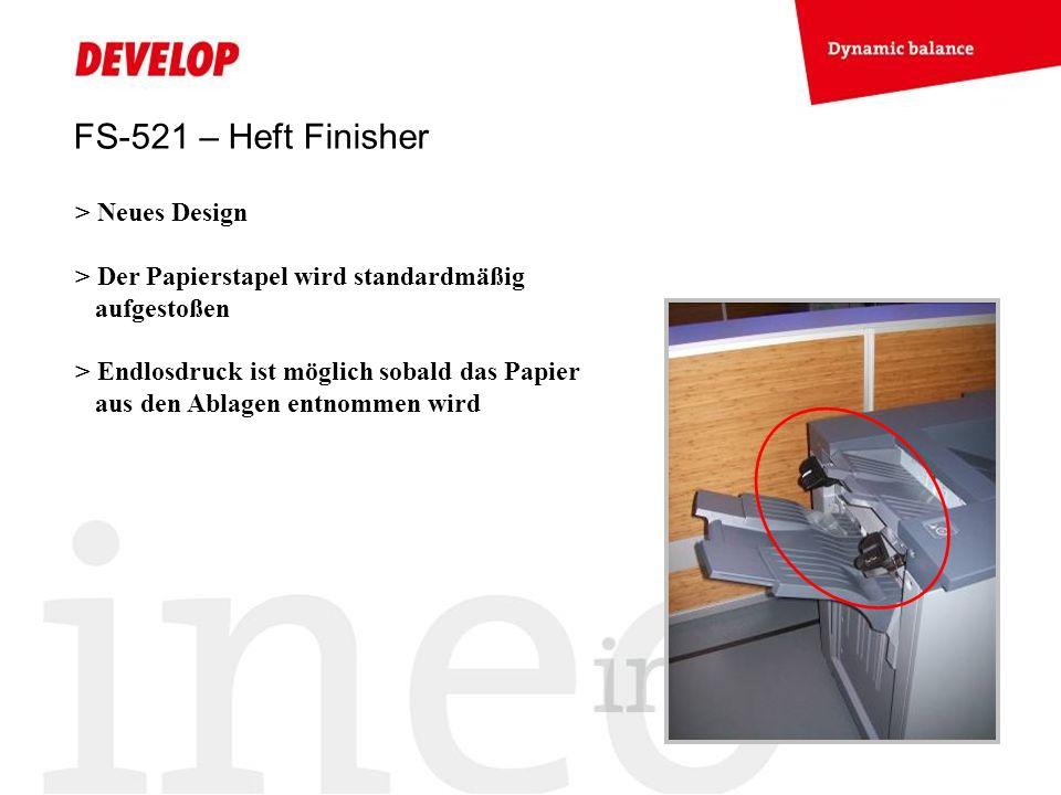 FS-521 – Heft Finisher > Neues Design > Der Papierstapel wird standardmäßig aufgestoßen > Endlosdruck ist möglich sobald das Papier aus den Ablagen en