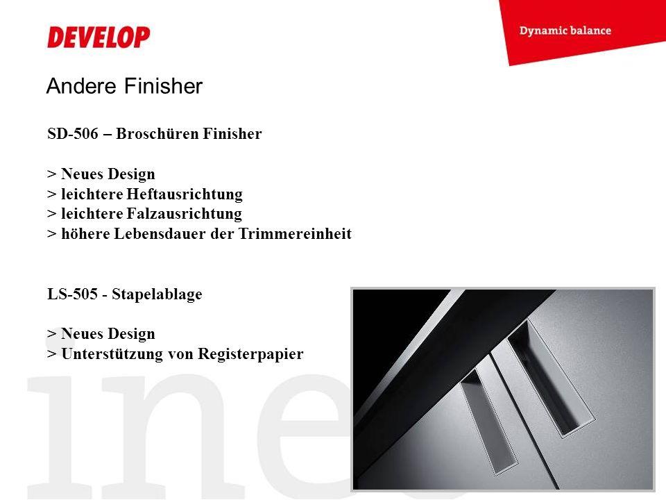 Andere Finisher SD-506 – Broschüren Finisher > Neues Design > leichtere Heftausrichtung > leichtere Falzausrichtung > höhere Lebensdauer der Trimmereinheit LS-505 - Stapelablage > Neues Design > Unterstützung von Registerpapier