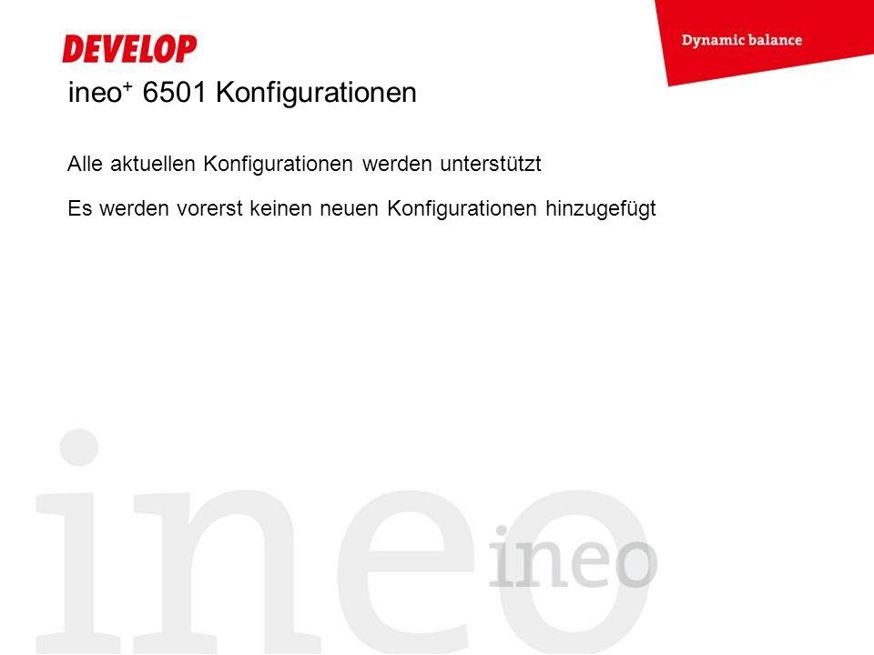 ineo + 6501 Konfigurationen Alle aktuellen Konfigurationen werden unterstützt Es werden vorerst keinen neuen Konfigurationen hinzugefügt