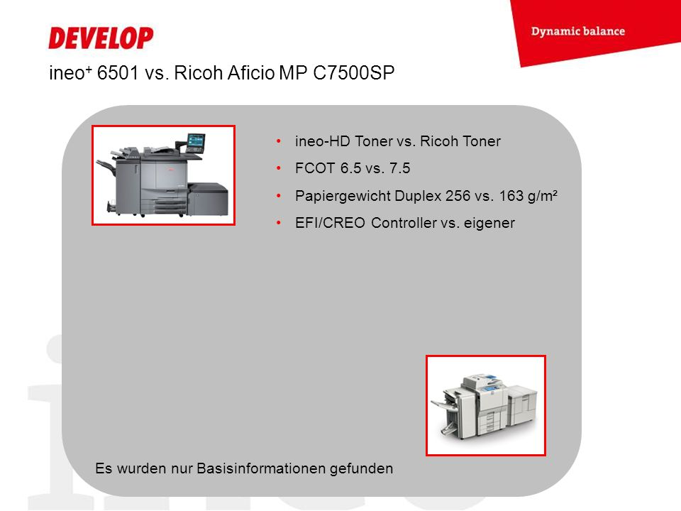 ineo + 6501 vs. Ricoh Aficio MP C7500SP ineo-HD Toner vs. Ricoh Toner FCOT 6.5 vs. 7.5 Papiergewicht Duplex 256 vs. 163 g/m² EFI/CREO Controller vs. e