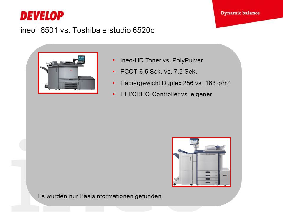 ineo + 6501 vs. Toshiba e-studio 6520c ineo-HD Toner vs. PolyPulver FCOT 6,5 Sek. vs. 7,5 Sek. Papiergewicht Duplex 256 vs. 163 g/m² EFI/CREO Controll