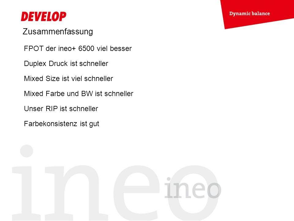 Zusammenfassung FPOT der ineo+ 6500 viel besser Duplex Druck ist schneller Mixed Size ist viel schneller Mixed Farbe und BW ist schneller Unser RIP is