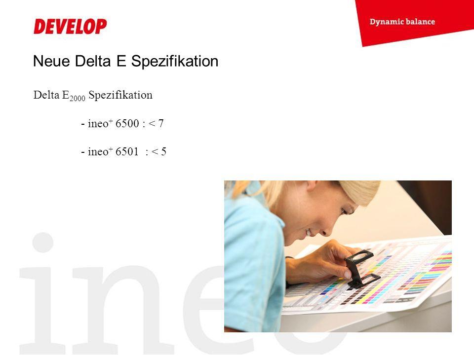 Neue Delta E Spezifikation Delta E 2000 Spezifikation - ineo + 6500 : < 7 - ineo + 6501 : < 5