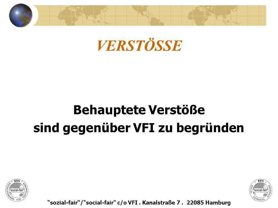 VERSTÖSSE Behauptete Verstöße sind gegenüber VFI zu begründen sozial-fair/social-fair c/o VFI. Kanalstraße 7. 22085 Hamburg
