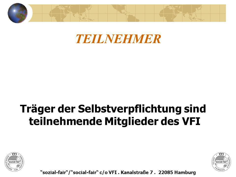 TEILNEHMER Träger der Selbstverpflichtung sind teilnehmende Mitglieder des VFI sozial-fair/social-fair c/o VFI. Kanalstraße 7. 22085 Hamburg