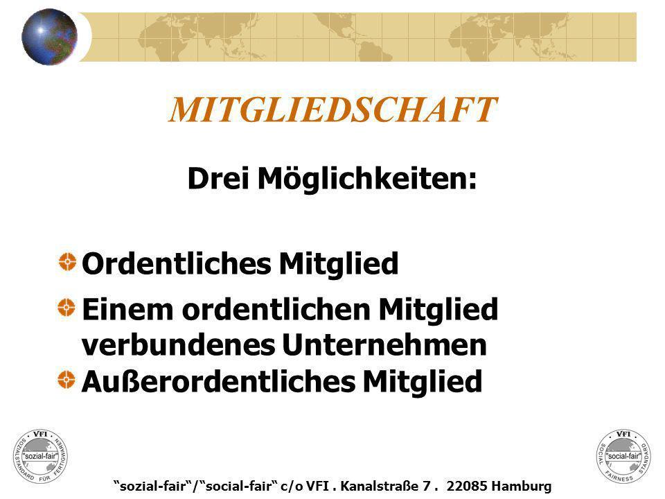 MITGLIEDSCHAFT Drei Möglichkeiten: Ordentliches Mitglied sozial-fair/social-fair c/o VFI. Kanalstraße 7. 22085 Hamburg Einem ordentlichen Mitglied ver