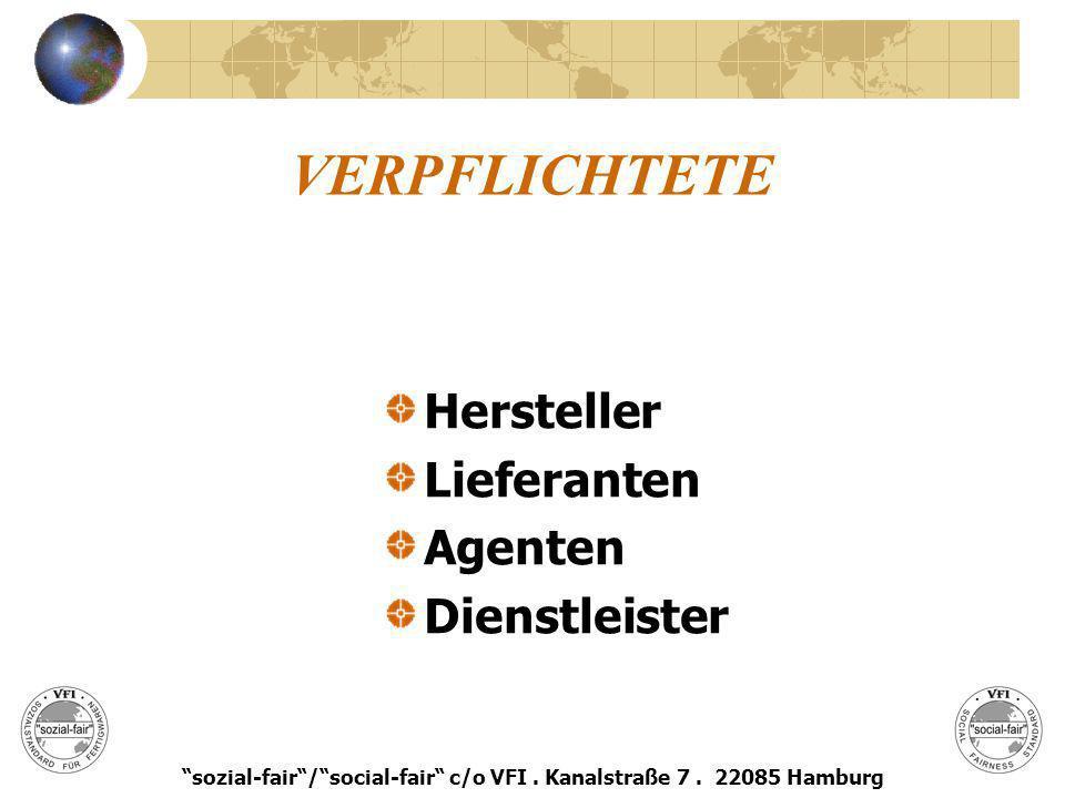 VERPFLICHTETE Hersteller Lieferanten Agenten Dienstleister sozial-fair/social-fair c/o VFI. Kanalstraße 7. 22085 Hamburg