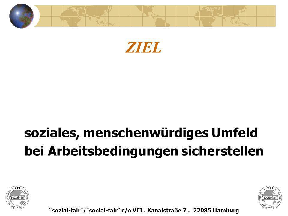 ZIEL soziales, menschenwürdiges Umfeld bei Arbeitsbedingungen sicherstellen sozial-fair/social-fair c/o VFI. Kanalstraße 7. 22085 Hamburg