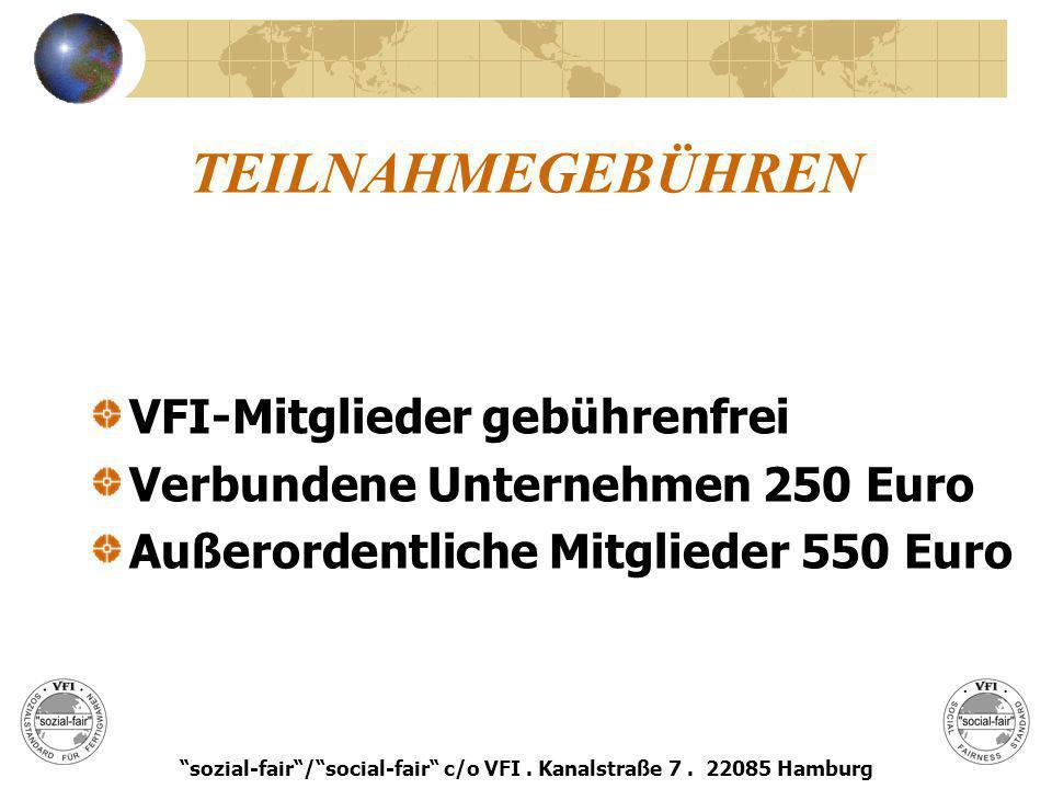 TEILNAHMEGEBÜHREN VFI-Mitglieder gebührenfrei Verbundene Unternehmen 250 Euro Außerordentliche Mitglieder 550 Euro sozial-fair/social-fair c/o VFI. Ka