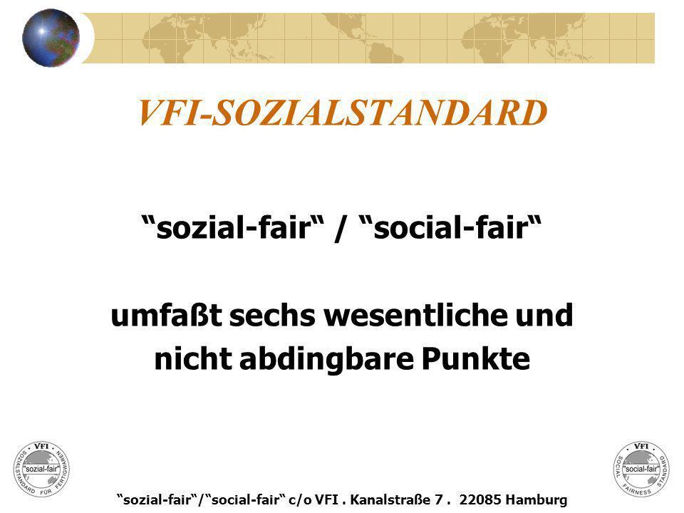 VFI-SOZIALSTANDARD sozial-fair / social-fair umfaßt sechs wesentliche und nicht abdingbare Punkte sozial-fair/social-fair c/o VFI. Kanalstraße 7. 2208