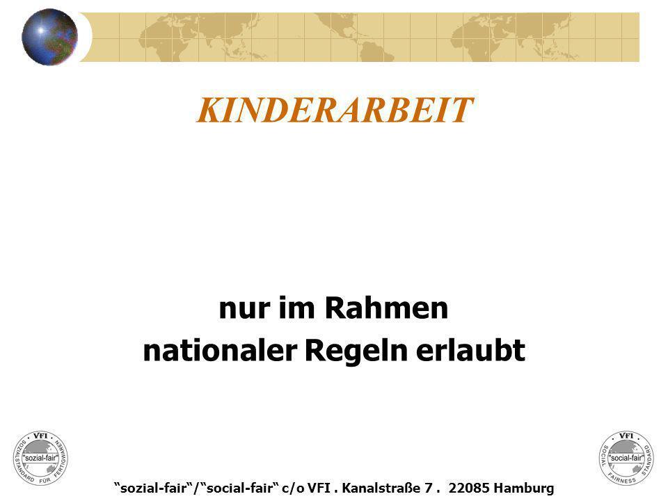 KINDERARBEIT nur im Rahmen nationaler Regeln erlaubt sozial-fair/social-fair c/o VFI. Kanalstraße 7. 22085 Hamburg