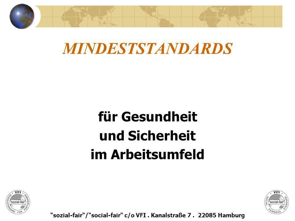 MINDESTSTANDARDS für Gesundheit und Sicherheit im Arbeitsumfeld sozial-fair/social-fair c/o VFI. Kanalstraße 7. 22085 Hamburg