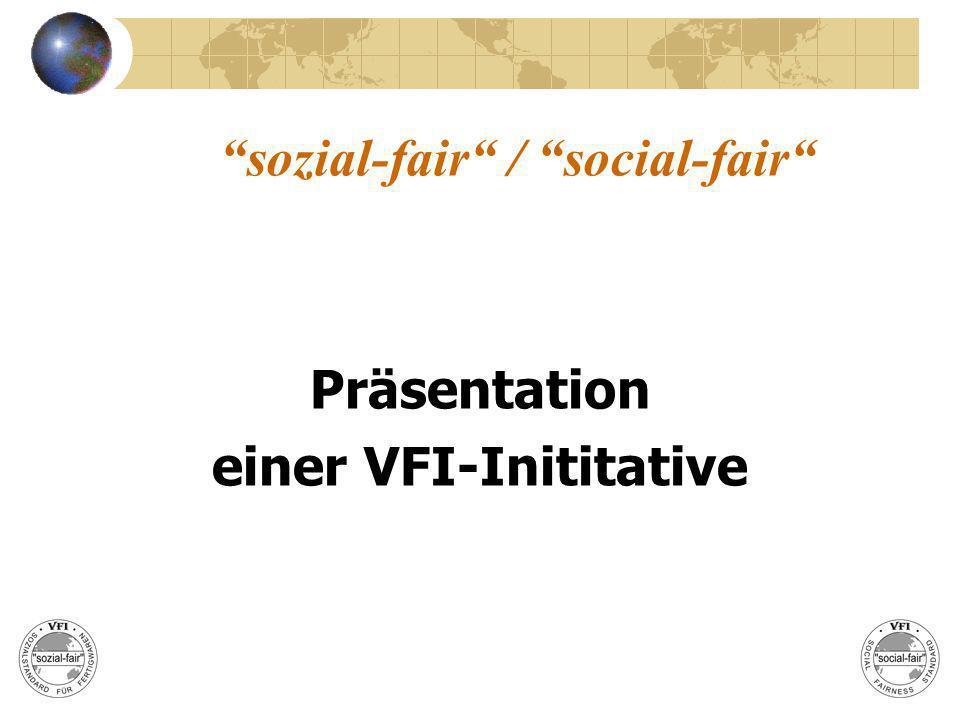 REGISTRIERUNG Teilnahmebestätigung teilnehmender VFI-Mitglieder mit von sozial-fair / social-fair erteilter Registriernummer sozial-fair/social-fair c/o VFI.