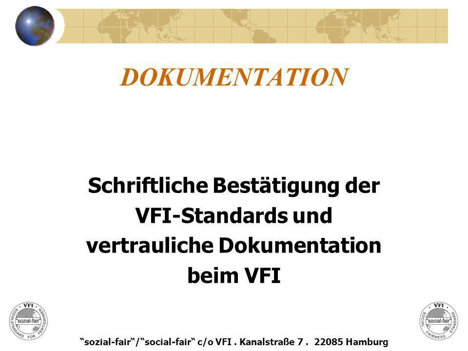 DOKUMENTATION Schriftliche Bestätigung der VFI-Standards und vertrauliche Dokumentation beim VFI sozial-fair/social-fair c/o VFI. Kanalstraße 7. 22085