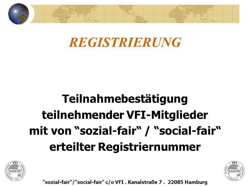 REGISTRIERUNG Teilnahmebestätigung teilnehmender VFI-Mitglieder mit von sozial-fair / social-fair erteilter Registriernummer sozial-fair/social-fair c