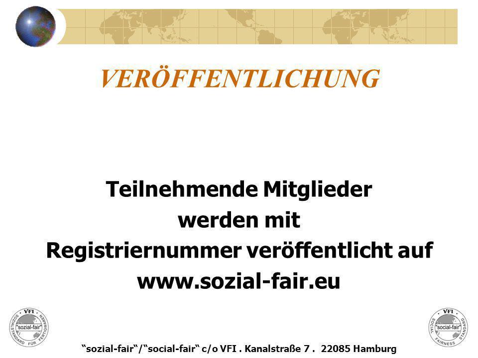 VERÖFFENTLICHUNG Teilnehmende Mitglieder werden mit Registriernummer veröffentlicht auf www.sozial-fair.eu sozial-fair/social-fair c/o VFI. Kanalstraß