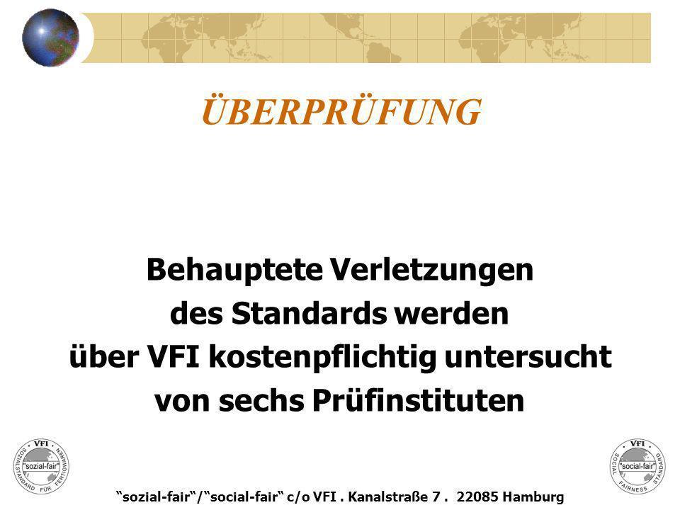 ÜBERPRÜFUNG Behauptete Verletzungen des Standards werden über VFI kostenpflichtig untersucht von sechs Prüfinstituten sozial-fair/social-fair c/o VFI.