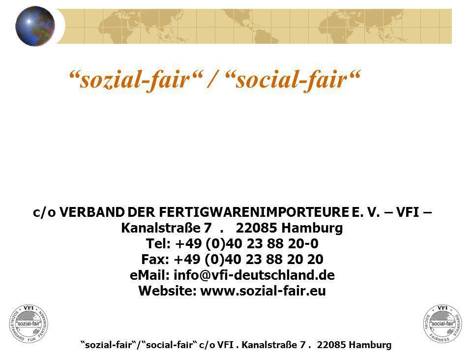 sozial-fair / social-fair c/o VERBAND DER FERTIGWARENIMPORTEURE E. V. – VFI – Kanalstraße 7. 22085 Hamburg Tel: +49 (0)40 23 88 20-0 Fax: +49 (0)40 23