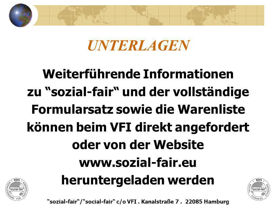UNTERLAGEN Weiterführende Informationen zu sozial-fair und der vollständige Formularsatz sowie die Warenliste können beim VFI direkt angefordert oder