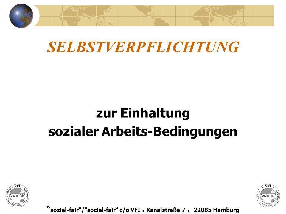SELBSTVERPFLICHTUNG zur Einhaltung sozialer Arbeits-Bedingungen sozial-fair/social-fair c/o VFI. Kanalstraße 7. 22085 Hamburg